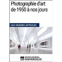Photographie d'art de 1950 à nos jours (Les Grands Articles): (Les Grands Articles d'Universalis) (French Edition)