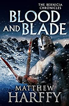 Blood and Blade (The Bernicia Chronicles Book 3) by [Harffy, Matthew]