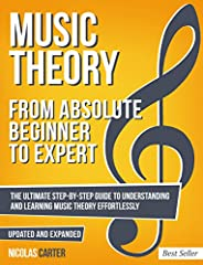 Music Theory: From Beginner to Expert - The Ultimate Step-By-Step Guide to Understanding and Learning Music Th