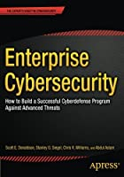 Enterprise Cybersecurity: How to Build a Successful Cyberdefense Program Against Advanced Threats Front Cover