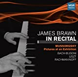 James Brawn In Recital - Volume 1: Mussorgsky: Pictures at an Exhibition; Bach Prelude in C major; Bach-Busoni: Chaconne; Liszt Mephisto Waltz No.1, Consolation No.3; Rachmaninoff: Prelude in B minor