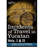 [(Incidents of Travel in Yucatan, Vols. I and II)] [Author: John Lloyd Stephens] published on (November, 2008)