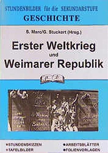 Geschichte / Stundenbilder für die Unterrichtspraxis: Geschichte, Erster Weltkrieg und Weimarer Republik