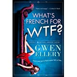 What's French for WTF?: A Sitcom-Style Novella Set in Paris (Broads Abroad Book 1)by Gwen Ellery