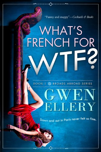 What's French for WTF?: A Sitcom-Style Novella Set in Paris (Broads Abroad Book 1)
