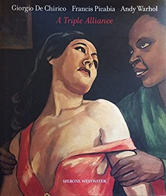 a triple alliance giorgio de chirico francis picabia andy warhol