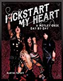 Kickstart My Heart: A Motley Crue Day-by-Day