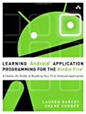 Learning Android Application Programming for the Kindle Fire : A Hands-On Guide to Building Your First Android Application, Darcey, Lauren and Conder, Shane, 032183397X