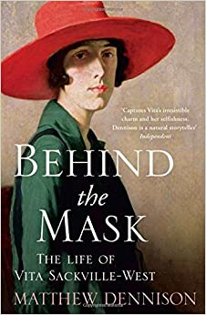 Behind the Mask: The Life of Vita Sackville-West by Matthew Dennison (2015-06-04)