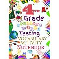 4th Grade Spelling Words Testing Vocabulary Activity Notebook: Forth Grade Homeschool Curriculum: Blank Spelling Worksheets, Creative Writing Practice, Bonus Words Activity Pages, Grades Tracker Workbook