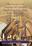 The History of the American Pro-Cathedral of the Holy Trinity, Paris, Cameron Allen, 1475937806