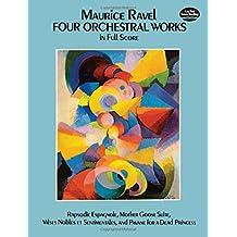 Four Orchestral Works in Full Score: Rapsodie Espagnole, Mother Goose Suite, Valses Nobles Et Sentimentales, and Pavane for a Dead Princess