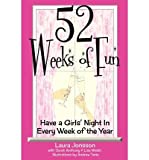 img - for { [ 52 WEEKS OF FUN: HAVE A GIRLS' NIGHT IN EVERY WEEK OF THE YEAR ] } Jonsson, Mrs Laura J ( AUTHOR ) Nov-01-2012 Paperback book / textbook / text book