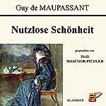 Nutzlose Schönheit | Guy de Maupassant