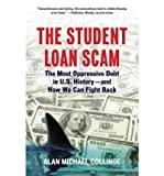 img - for [ [ [ The Student Loan Scam: The Most Oppressive Debt in U.S. History-And How We Can Fight Back [ THE STUDENT LOAN SCAM: THE MOST OPPRESSIVE DEBT IN U.S. HISTORY-AND HOW WE CAN FIGHT BACK ] By Collinge, Alan Michael ( Author )Feb-01-2010 Paperback book / textbook / text book