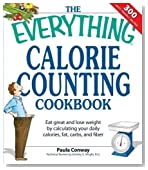 The Everything Calorie Counting Cookbook: Calculate Your Daily Caloric Intake--And Fat, Carbs, And Daily Fiber--With These 300 Delicious Recipes (Everything (Cooking)) by Conway, Paula published by Adams Media (2007)