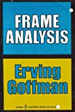 Frame Analysis : An Essay on the Organization of Experience, Goffman, Erving, 0060903724