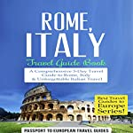 Rome, Italy: Travel Guide Book: Best Travel Guides to Europe, Book 2 |  Passport to European Travel Guides