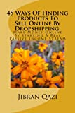45 Ways Of Finding Products To Sell Online By Dropshipping:: Make Money Online By Starting A Real Passive Income Stream