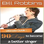 90 Days to Become a Better Singer | Bill Robbins