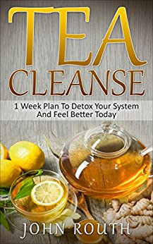 Tea Cleanse: 1 Week Plan To Detox Your System And Feel