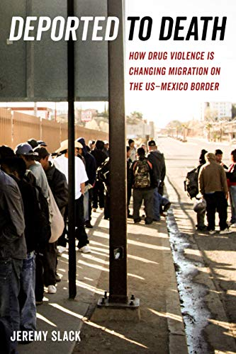 Pdf Social Sciences Deported to Death: How Drug Violence Is Changing Migration on the US–Mexico Border (California Series in Public Anthropology)