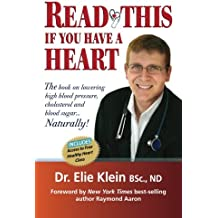 Read This if you Have A Heart: The book on lowering high blood Pressure, cholesterol and blood sugar.Naturally!
