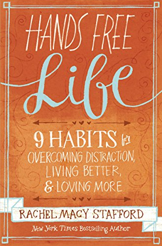 Hands Free Life: Nine Habits for Overcoming Distraction, Living Better, and Loving - Kids Macy