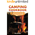 Camping Cookbook - Learn to Cook in the Wild and Amaze Your Friends!: 60 Great Camping Recipes