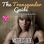 The Transgender Guide: Understanding Transsexualism |  Mistress Dede