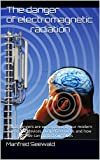The danger of electromagnetic radiation