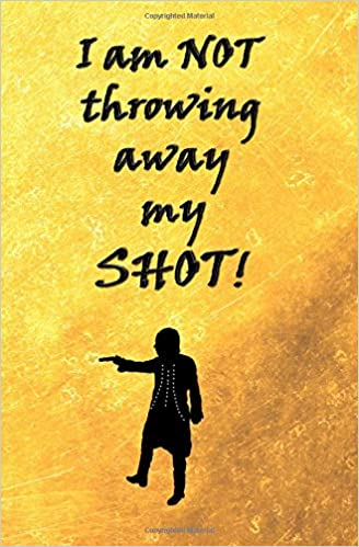 I am not Throwing Away My Shot!: Blank Journal and Musical ...