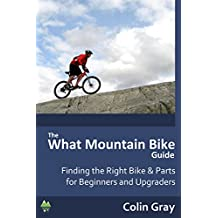 "The ""What Mountain Bike"" Guide: Finding the Right Bike & Parts, for Beginners and Upgraders"