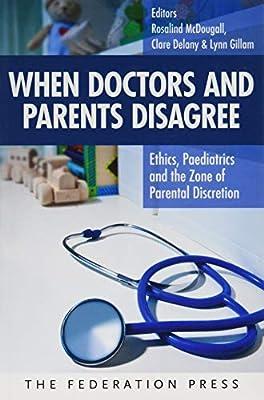 When Doctors and Parents Disagree: Ethics, Paediatrics and the Zone of Parental Discretion: Amazon.es: McDougall, Rosalind, Delany, Clare, Gillam, Lynn: Libros en idiomas extranjeros
