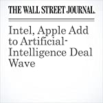 Intel, Apple Add to Artificial-Intelligence Deal Wave | Don Clark