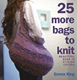 25 More Bags to Knit: Beautiful Bags in Stylish Colors