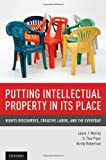 Putting Intellectual Property in Its Place : Rights Discourses, Creative Labor, and the Everyday, Murray, Laura J. and Piper, S. Tina, 0199336261