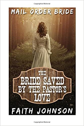 Mail Order Bride: The Bride Saved By The Pastor's Love: Clean and Wholesome Western Historical Romance (The McGee Brides Series) (Volume 6)