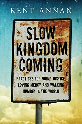 Pdf Bibles Slow Kingdom Coming: Practices for Doing Justice, Loving Mercy and Walking Humbly in the World