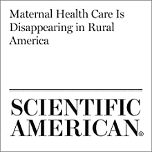 Maternal Health Care Is Disappearing in Rural America Other by Dina Fine Maron Narrated by Jef Holbrook