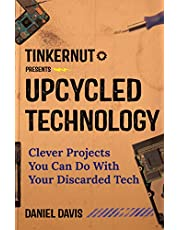 Upcycled Technology: Clever Projects You Can Do With Your Discarded Tech: (Upcycle Old Electronics, Makey Makey, Electronic Projects, Men Gifts, Tech Book)