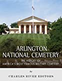 Arlington National Cemetery: The History of America's Most Famous Military Cemetery