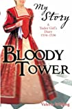 The Bloody Tower - a Tudor Girl's Diary 1553-1559 (My Story)