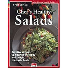 Chef's Healthy Salads: Creative recipes to nourish the body and delight the taste buds