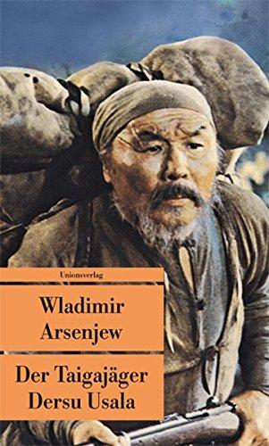 Der Taigajäger Dersu Usala (Unionsverlag Taschenbücher)