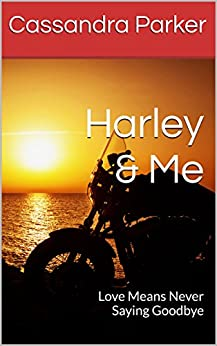 Harley & Me: Love Means Never Saying Goodbye (Ride With Harley Series Book 2) by [Parker, Cassandra]