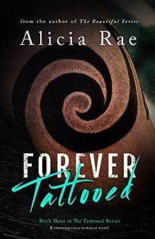 Forever Tattooed (Tattooed Billionaire Book 3) by [Rae, Alicia]