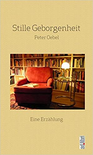 Stille Geborgenheit: Erzählung: Amazon.de: Oebel, Peter: Bücher