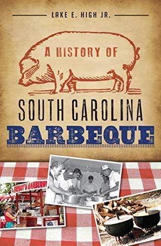 A History of South Carolina Barbeque by Lake E. High