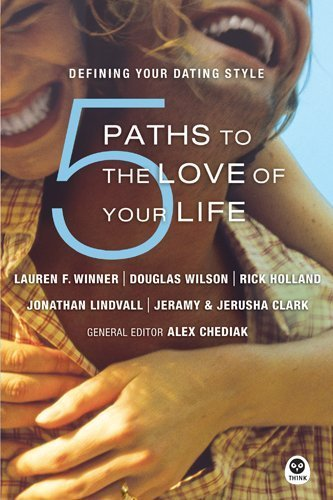 5 Paths to the Love of Your Life: Defining Your Dating Style by Lauren F. Winner, Douglas Wilson, Rick Holland, Alex Chediak (2005) Paperback